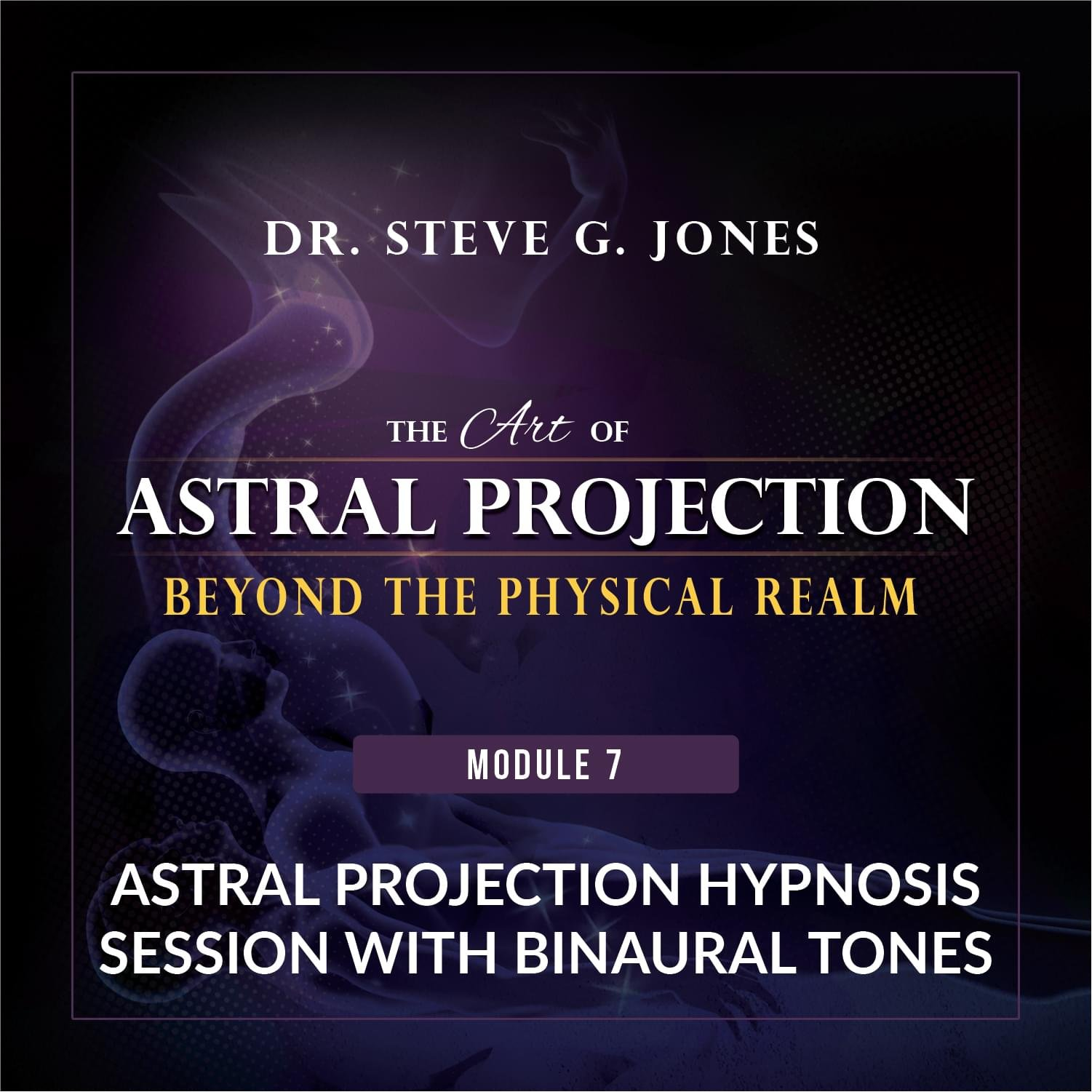 The Art of Astral Projection - Beyond the Physical Realm